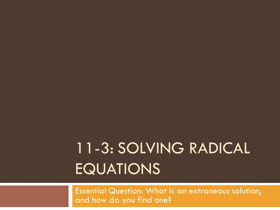 11 3 Solving Radical Equations Essential Question What Is An