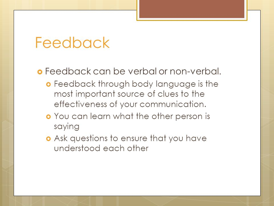 Feedback  Feedback can be verbal or non-verbal.