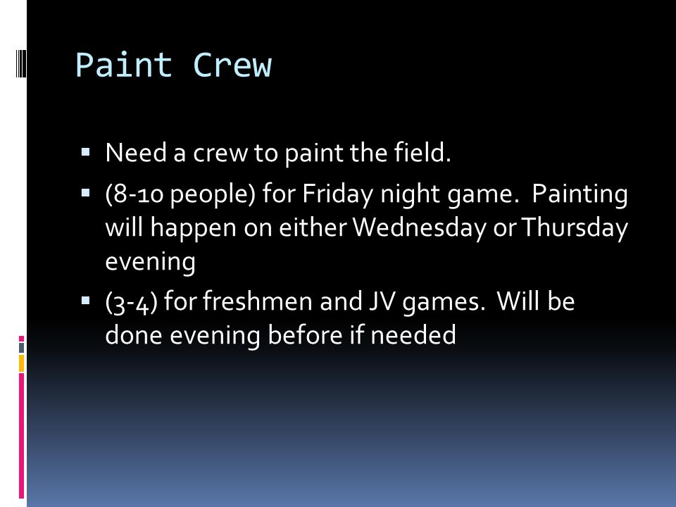 Paint Crew  Need a crew to paint the field.  (8-10 people) for Friday night game.