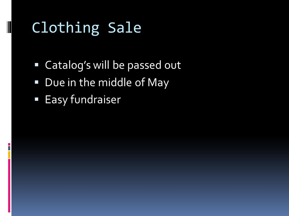 Clothing Sale  Catalog's will be passed out  Due in the middle of May  Easy fundraiser