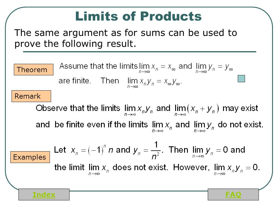Index FAQ Limits of Products The same argument as for sums can be used to prove the following result.