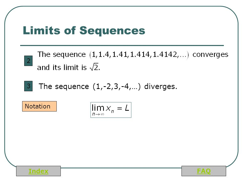 Index FAQ Limits of Sequences 2 3 Notation The sequence (1,-2,3,-4,…) diverges.