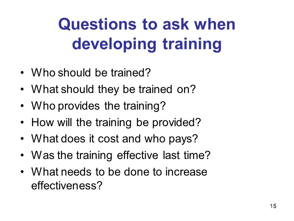 Who should be trained. What should they be trained on.