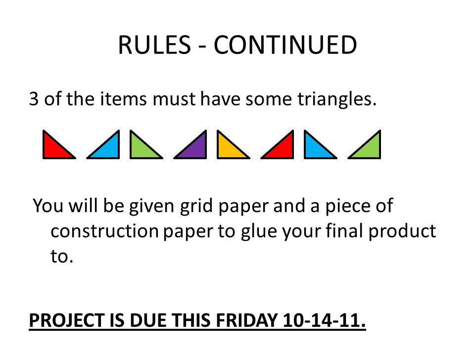 RULES - CONTINUED 3 of the items must have some triangles.