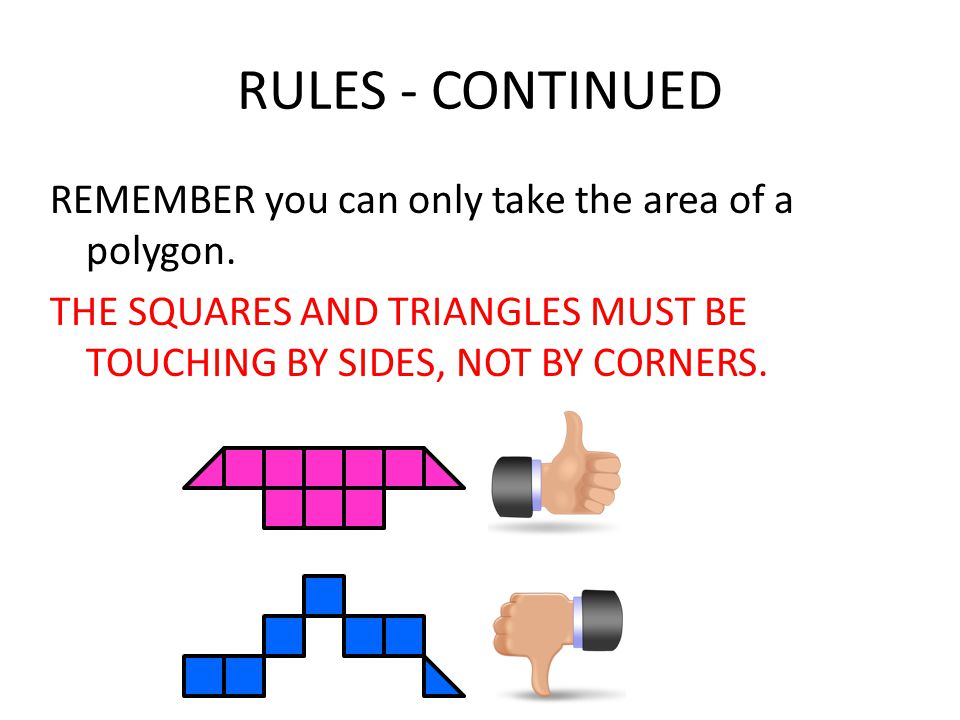 RULES - CONTINUED REMEMBER you can only take the area of a polygon.