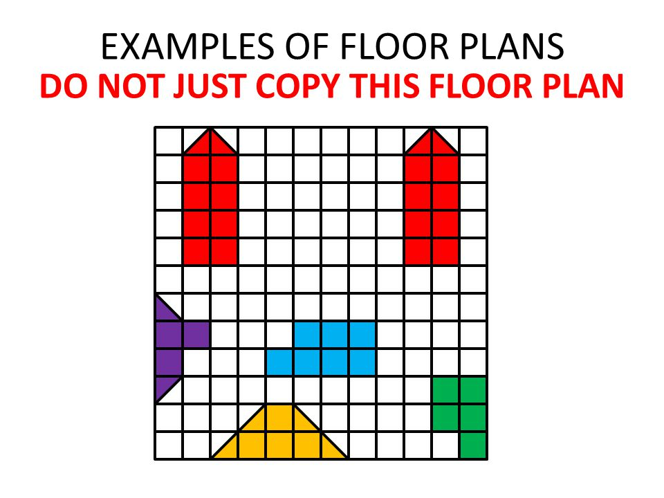 EXAMPLES OF FLOOR PLANS DO NOT JUST COPY THIS FLOOR PLAN