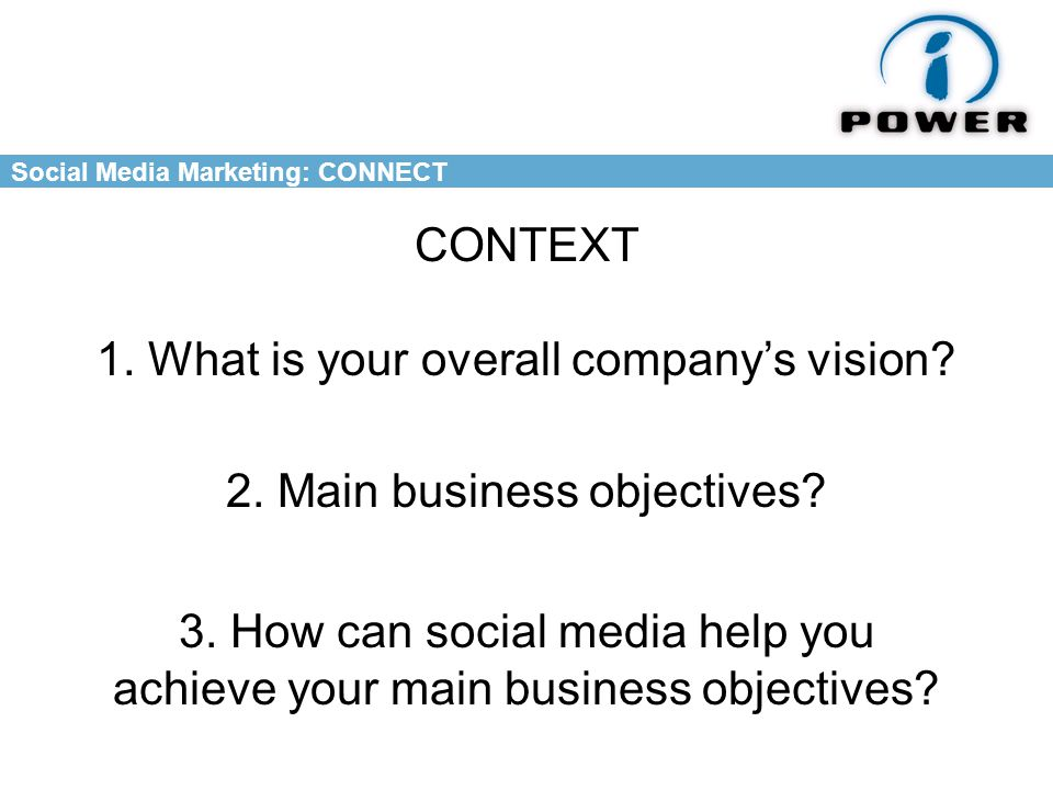 Social Media Marketing: CONNECT 1. What is your overall company's vision.