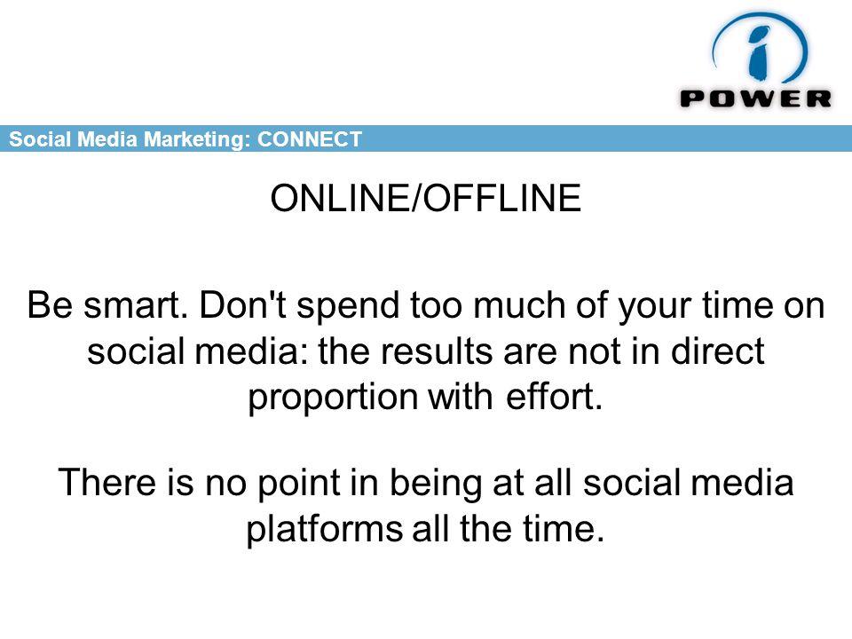Social Media Marketing: CONNECT ONLINE/OFFLINE Be smart.