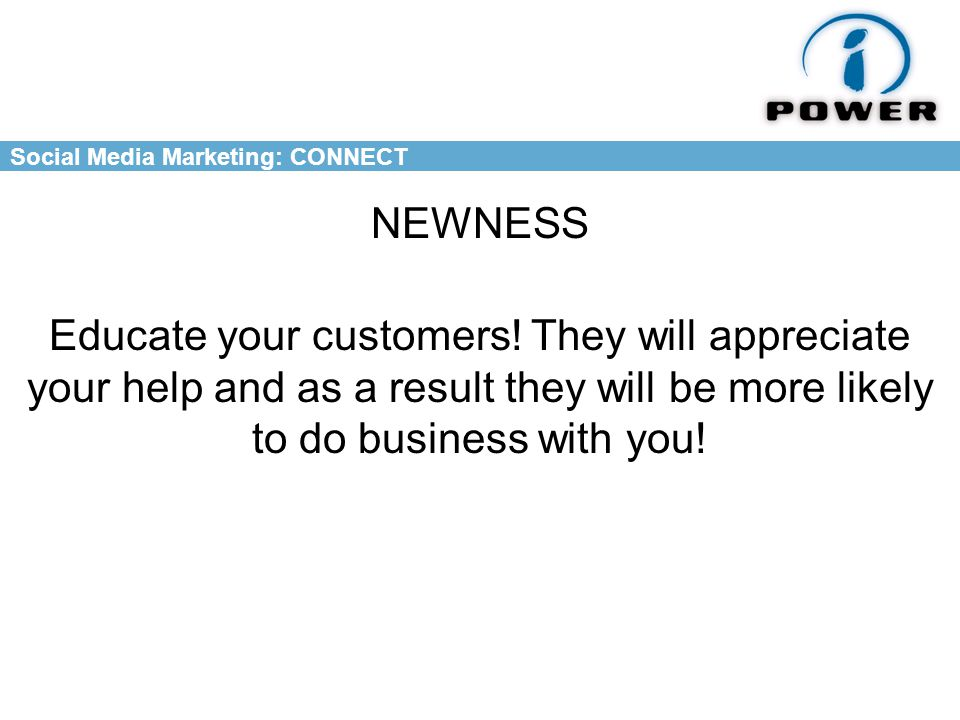 Social Media Marketing: CONNECT NEWNESS Educate your customers.