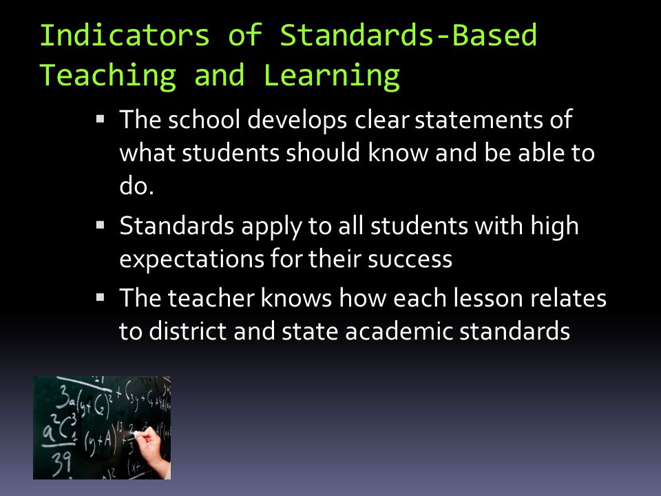 Indicators of Standards-Based Teaching and Learning  The school develops clear statements of what students should know and be able to do.