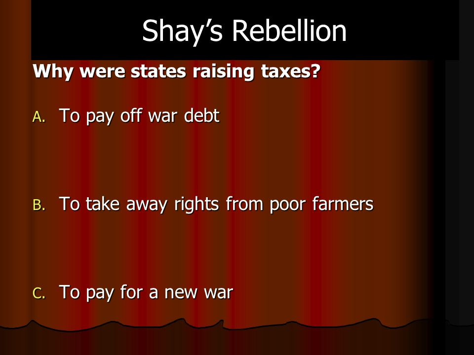Why were states raising taxes. A. To pay off war debt B.