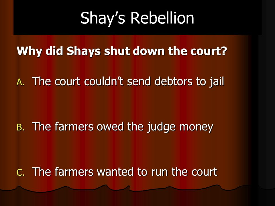 Why did Shays shut down the court. A. The court couldn't send debtors to jail B.