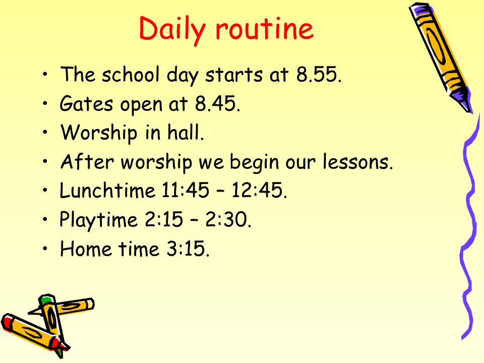 Daily routine The school day starts at Gates open at