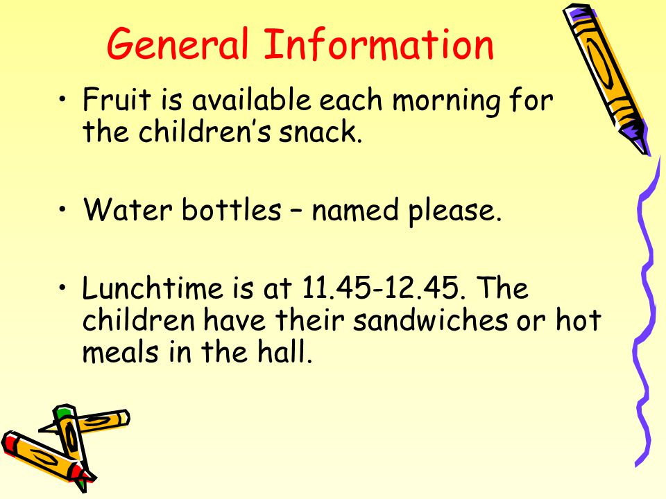General Information Fruit is available each morning for the children's snack.