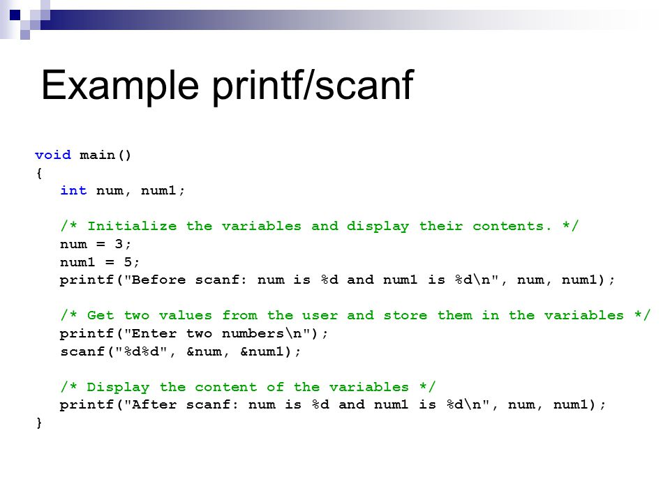 Example printf/scanf void main() { int num, num1; /* Initialize the variables and display their contents.