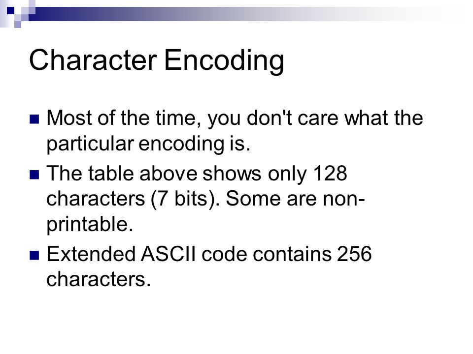 Character Encoding Most of the time, you don t care what the particular encoding is.