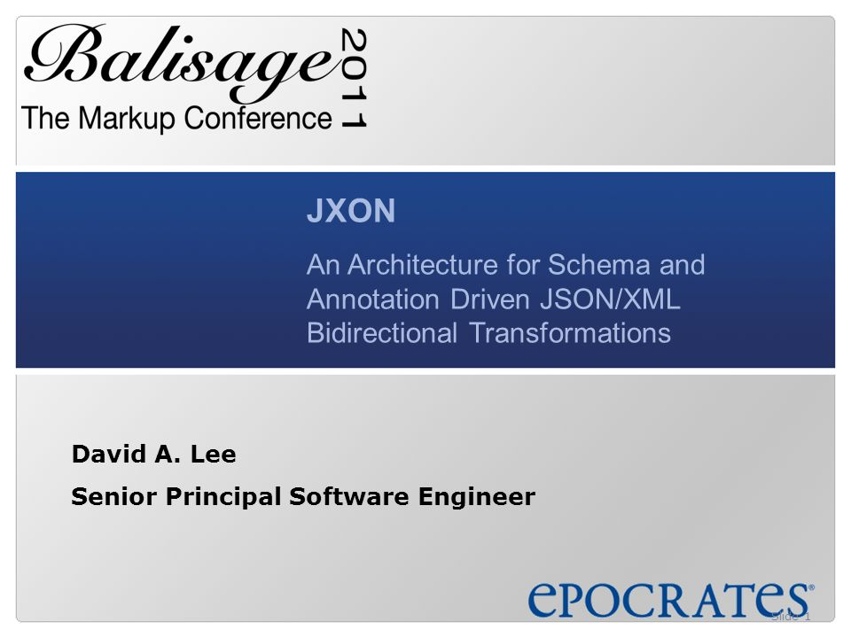 JXON An Architecture for Schema and Annotation Driven JSON/XML Bidirectional Transformations David A.