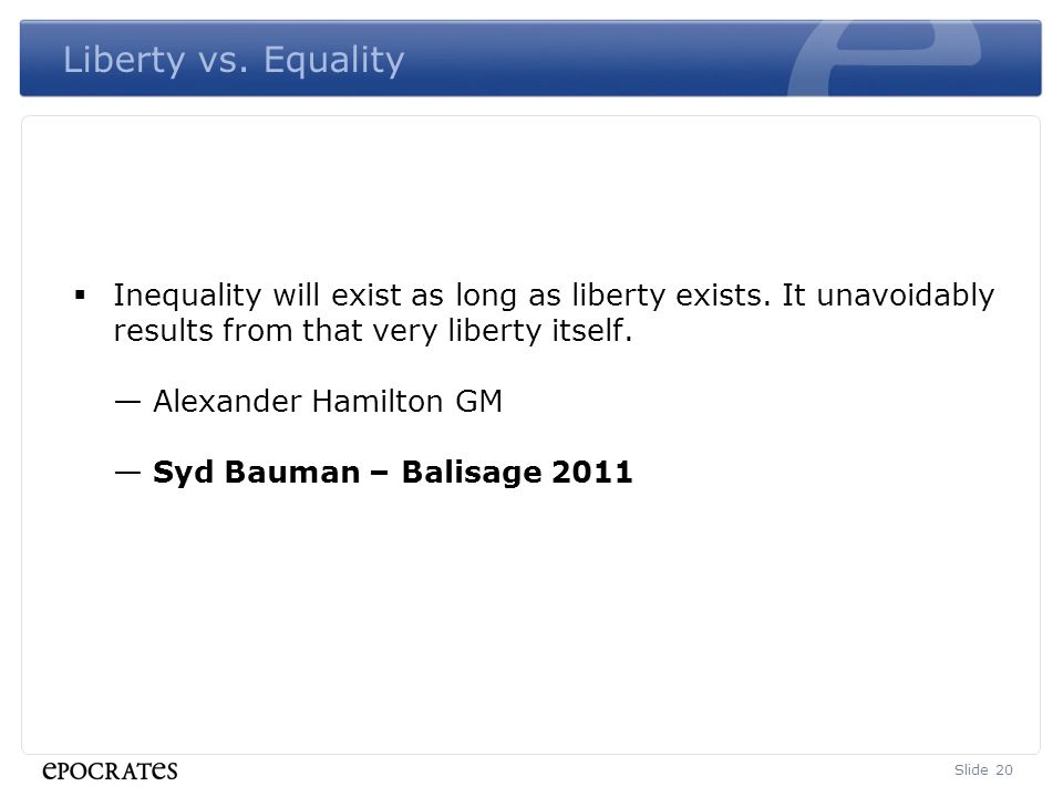 Liberty vs. Equality  Inequality will exist as long as liberty exists.