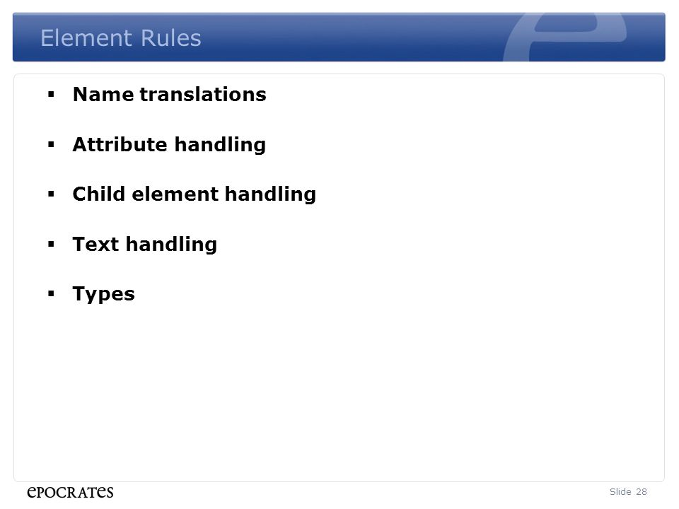 Element Rules  Name translations  Attribute handling  Child element handling  Text handling  Types Slide 28