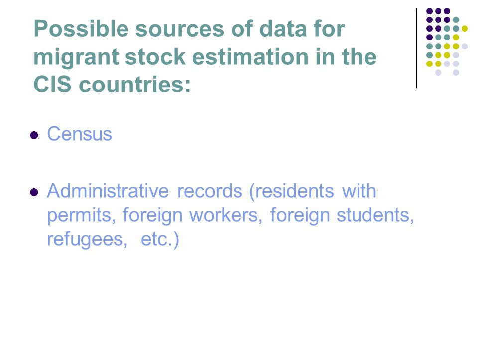 Possible sources of data for migrant stock estimation in the CIS countries: Census Administrative records (residents with permits, foreign workers, foreign students, refugees, etc.)