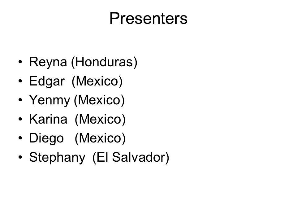 2 Presenters Reyna Honduras Edgar Mexico Yenmy Karina Go Stephany El Salvador