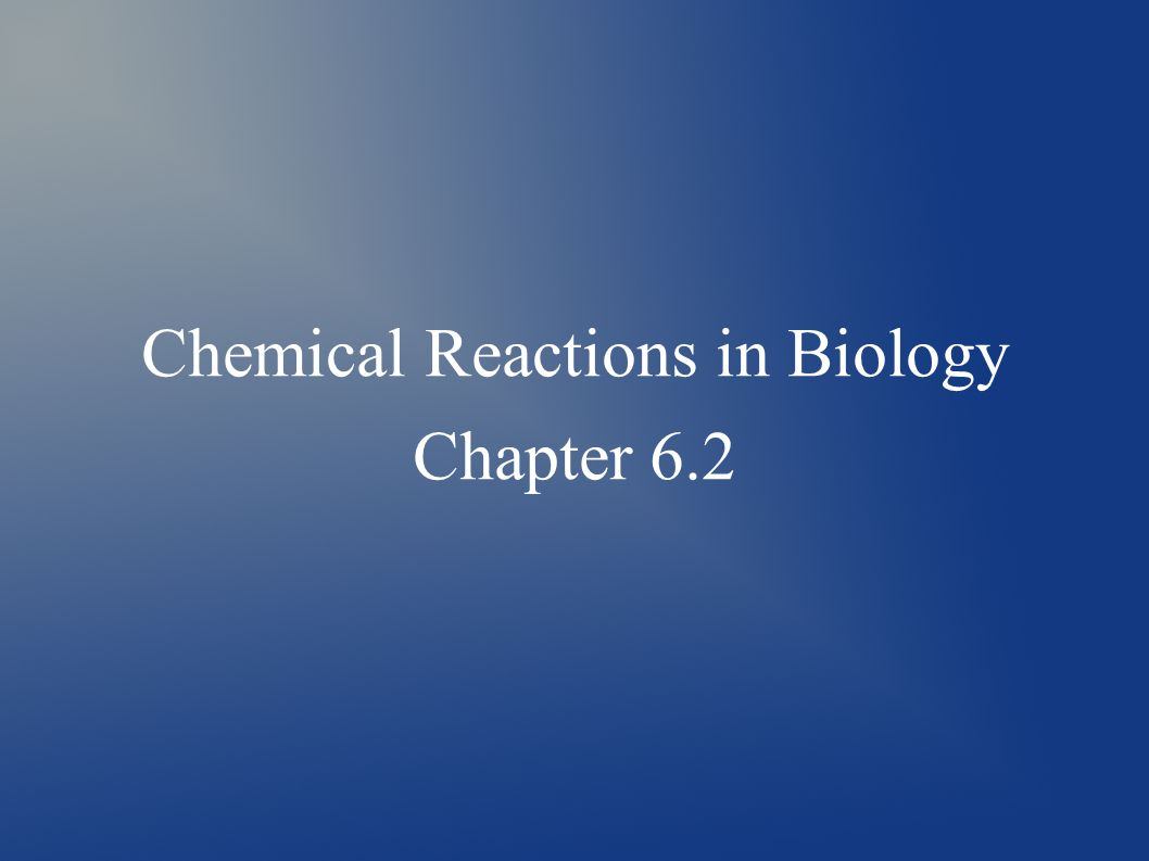 Chemical Reactions in Biology Chapter 6.2