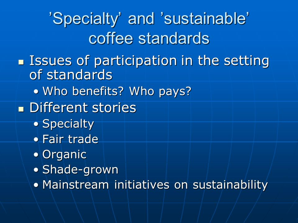 'Specialty' and 'sustainable' coffee standards Issues of participation in the setting of standards Issues of participation in the setting of standards Who benefits.