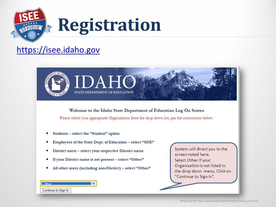 PROVIDED BY THE IDAHO STATE DEPARTMENT OF EDUCATION   Registration System will direct you to the screen noted here.