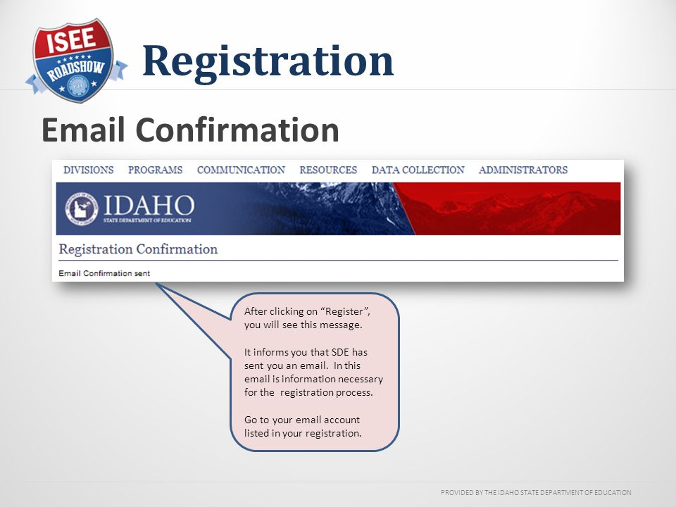 PROVIDED BY THE IDAHO STATE DEPARTMENT OF EDUCATION Registration After clicking on Register , you will see this message.