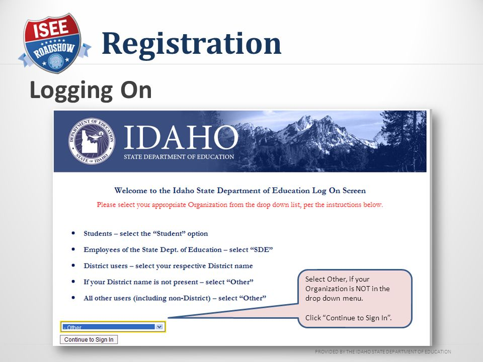 PROVIDED BY THE IDAHO STATE DEPARTMENT OF EDUCATION Registration Logging On Select Other, if your Organization is NOT in the drop down menu.
