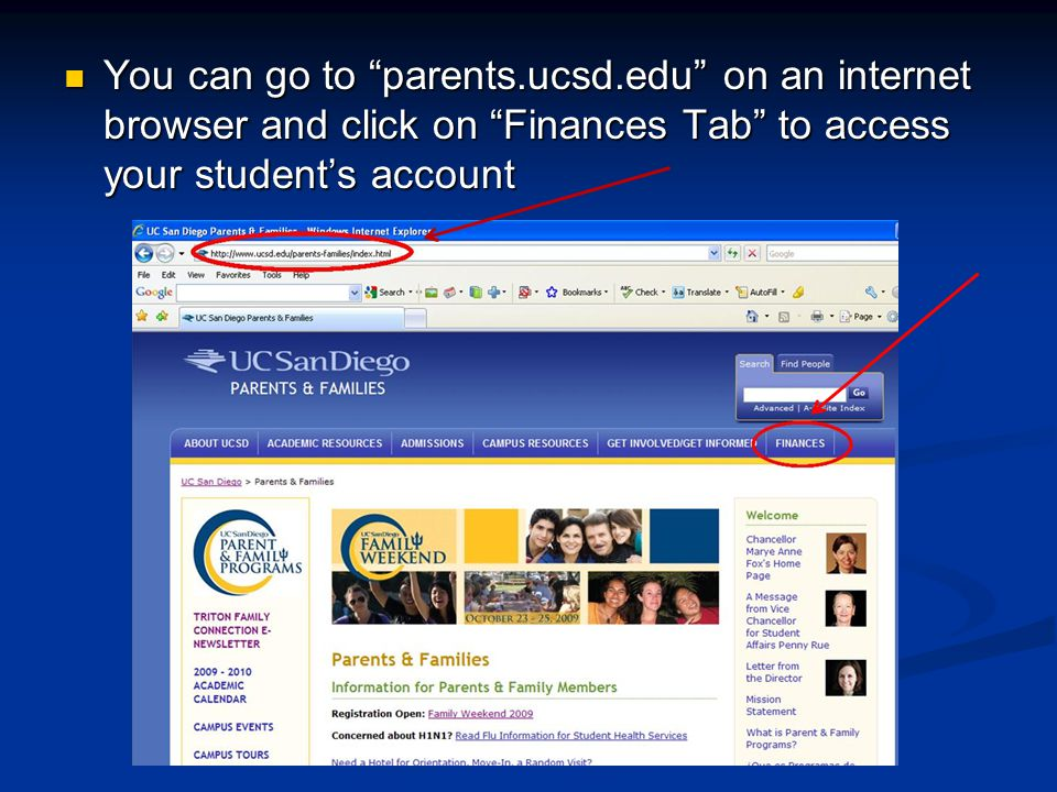 You can go to parents.ucsd.edu on an internet browser and click on Finances Tab to access your student's account You can go to parents.ucsd.edu on an internet browser and click on Finances Tab to access your student's account