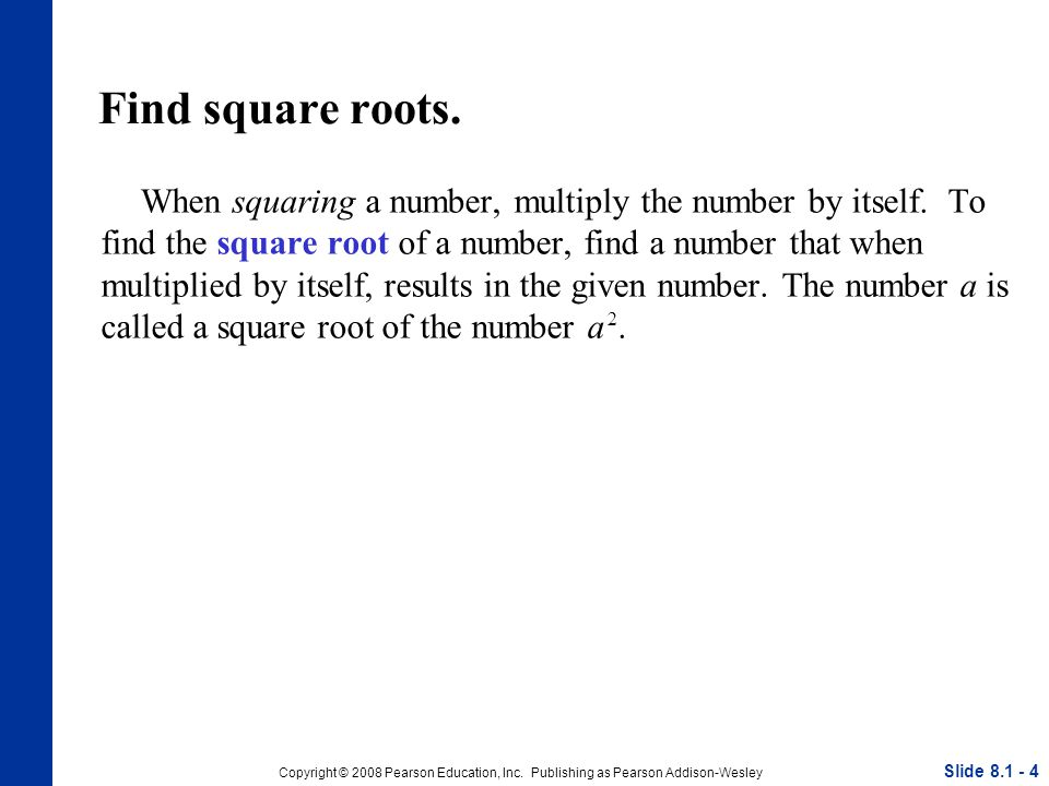 Copyright © 2008 Pearson Education, Inc. Publishing as Pearson Addison-Wesley Find square roots.