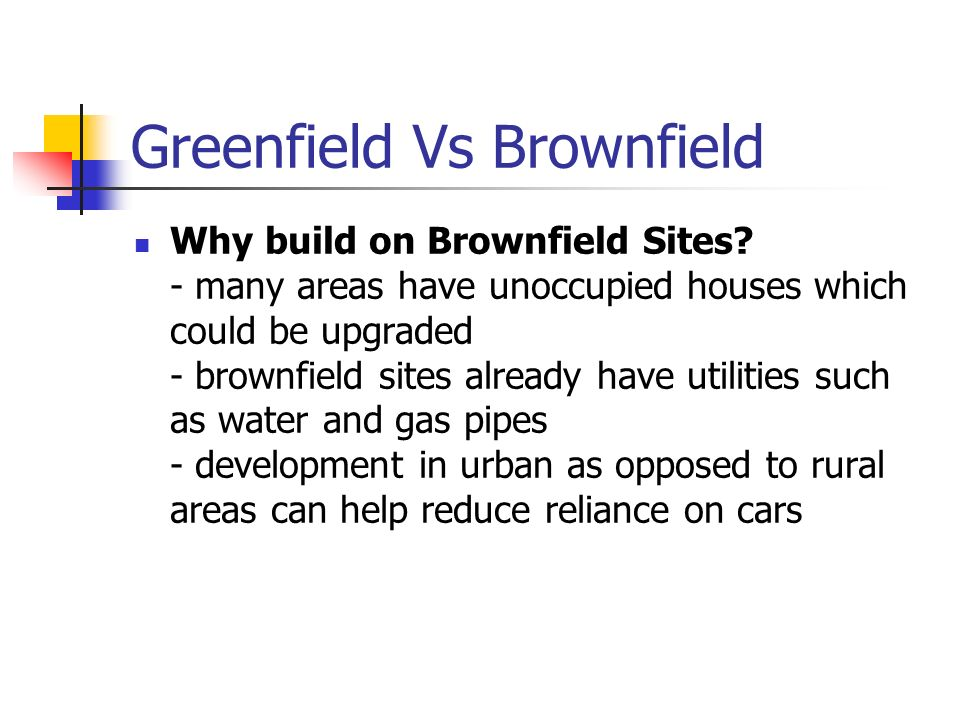 Greenfield Vs Brownfield Why build on Brownfield Sites.