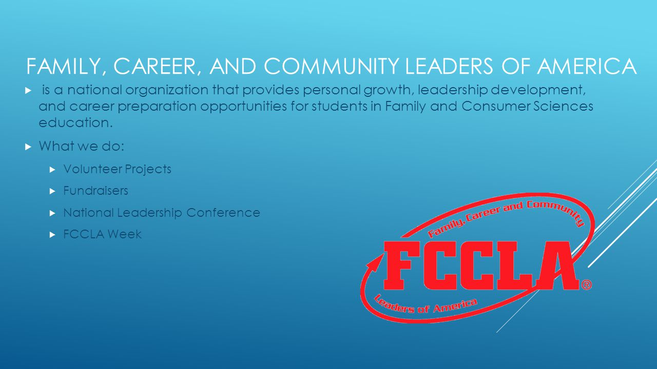 FAMILY, CAREER, AND COMMUNITY LEADERS OF AMERICA  is a national organization that provides personal growth, leadership development, and career preparation opportunities for students in Family and Consumer Sciences education.