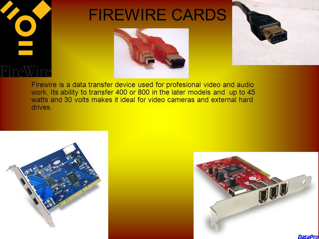 FIREWIRE CARDS Firewire is a data transfer device used for profesional video and audio work.