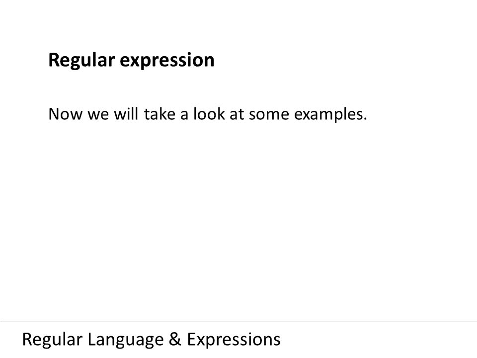 Regular Language & Expressions Regular expression Now we will take a look at some examples.