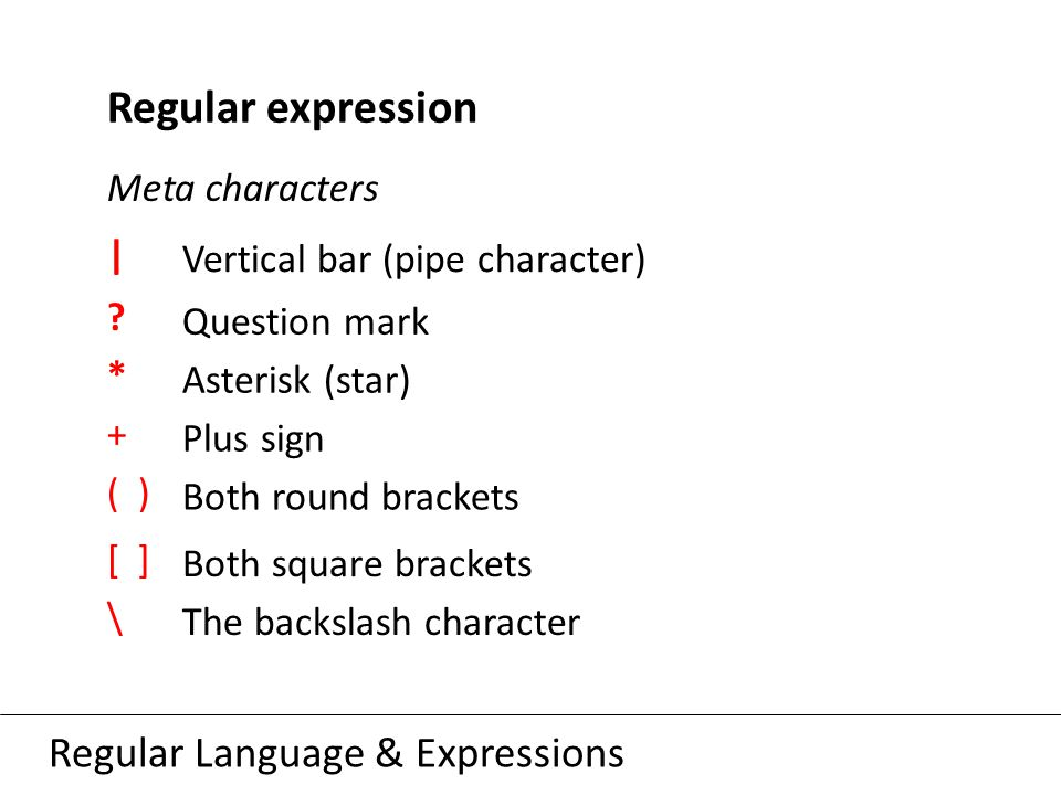 Regular Language & Expressions Regular expression Meta characters Vertical bar (pipe character) | Question mark .
