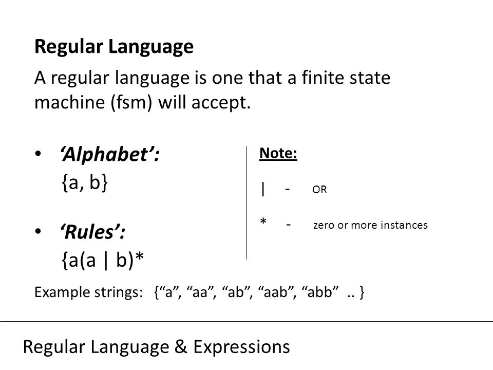 Regular Language A regular language is one that a finite state machine (fsm) will accept.