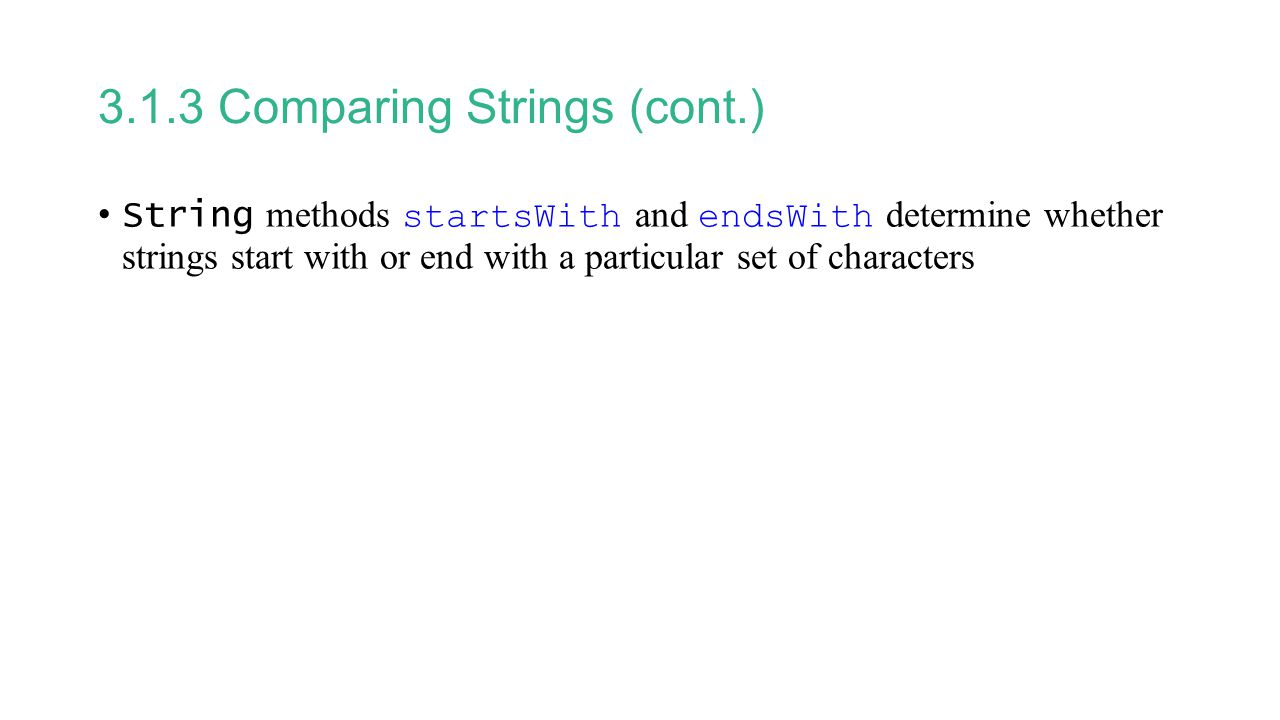 3.1.3 Comparing Strings (cont.) String methods startsWith and endsWith determine whether strings start with or end with a particular set of characters