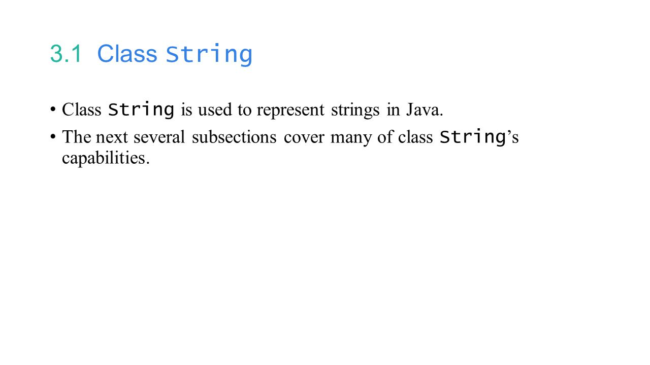 3.1 Class String Class String is used to represent strings in Java.