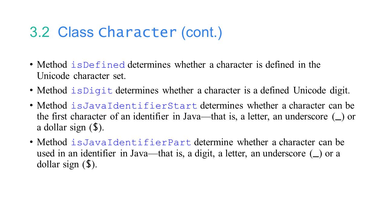 3.2 Class Character (cont.) Method isDefined determines whether a character is defined in the Unicode character set.