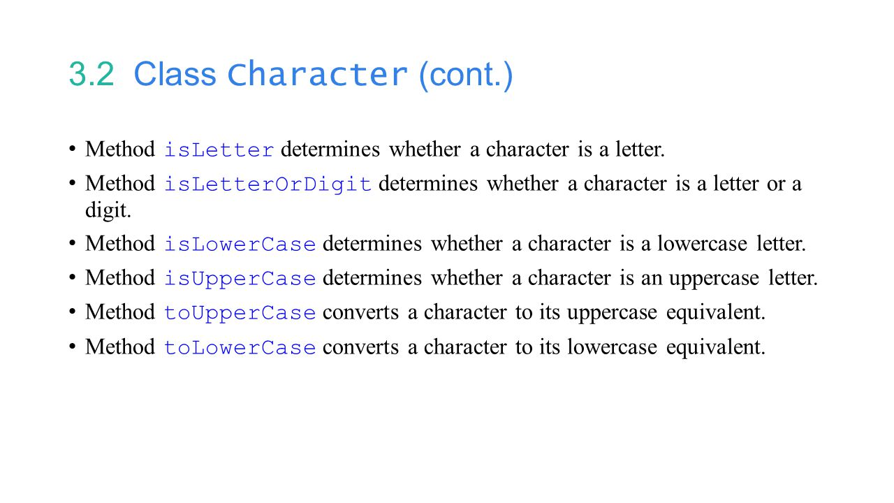 3.2 Class Character (cont.) Method isLetter determines whether a character is a letter.