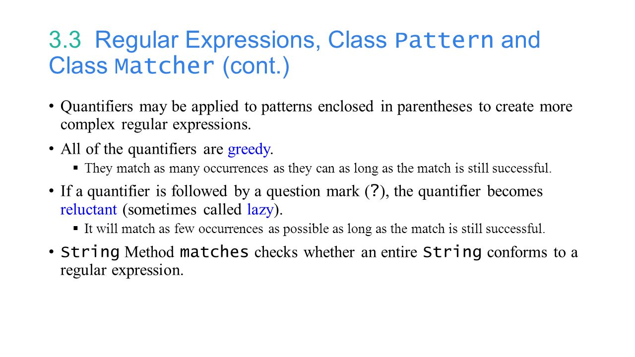 3.3 Regular Expressions, Class Pattern and Class Matcher (cont.) Quantifiers may be applied to patterns enclosed in parentheses to create more complex regular expressions.