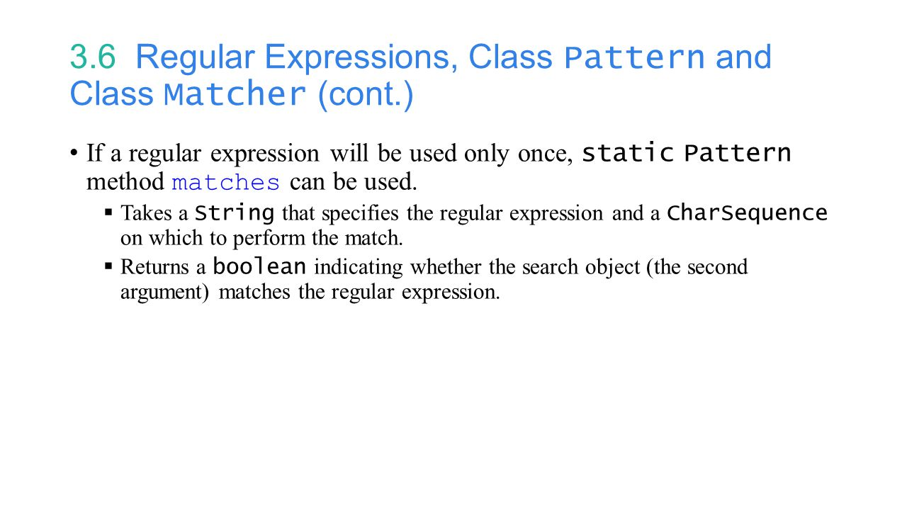 3.6 Regular Expressions, Class Pattern and Class Matcher (cont.) If a regular expression will be used only once, static Pattern method matches can be used.