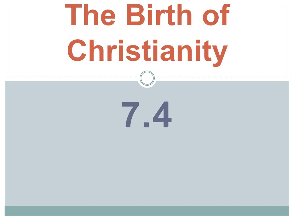 7.4 The Birth of Christianity