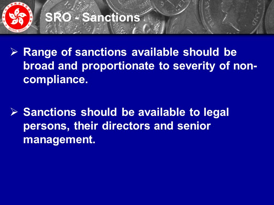17 SRO - Sanctions  Range of sanctions available should be broad and proportionate to severity of non- compliance.