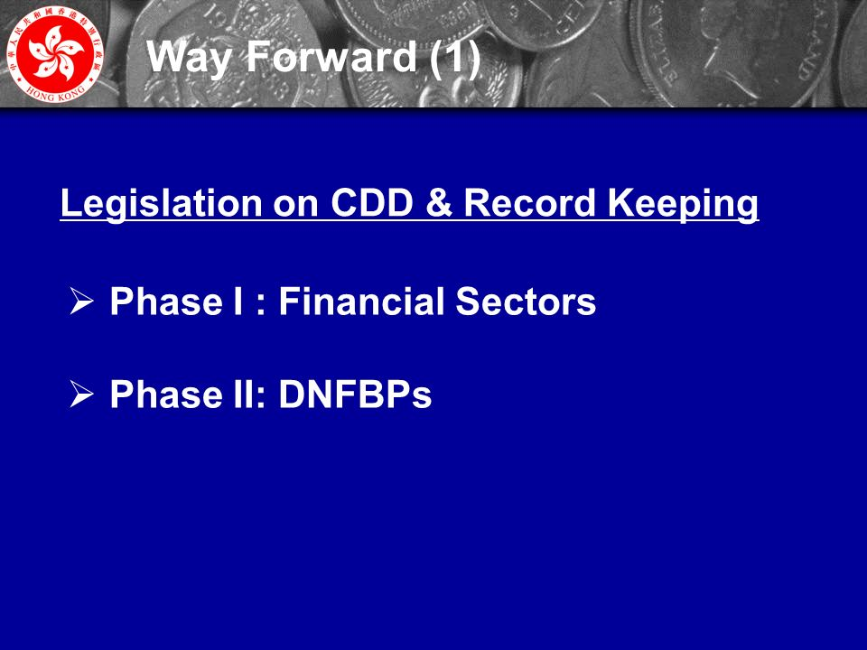24  Phase I : Financial Sectors  Phase II: DNFBPs Way Forward (1) Legislation on CDD & Record Keeping