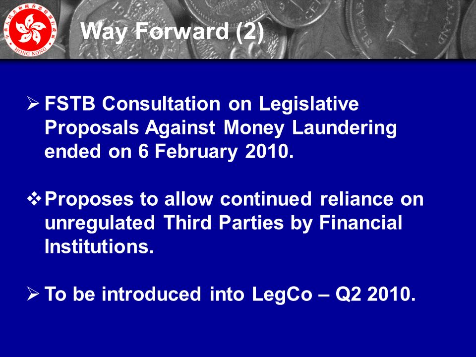 25  FSTB Consultation on Legislative Proposals Against Money Laundering ended on 6 February 2010.