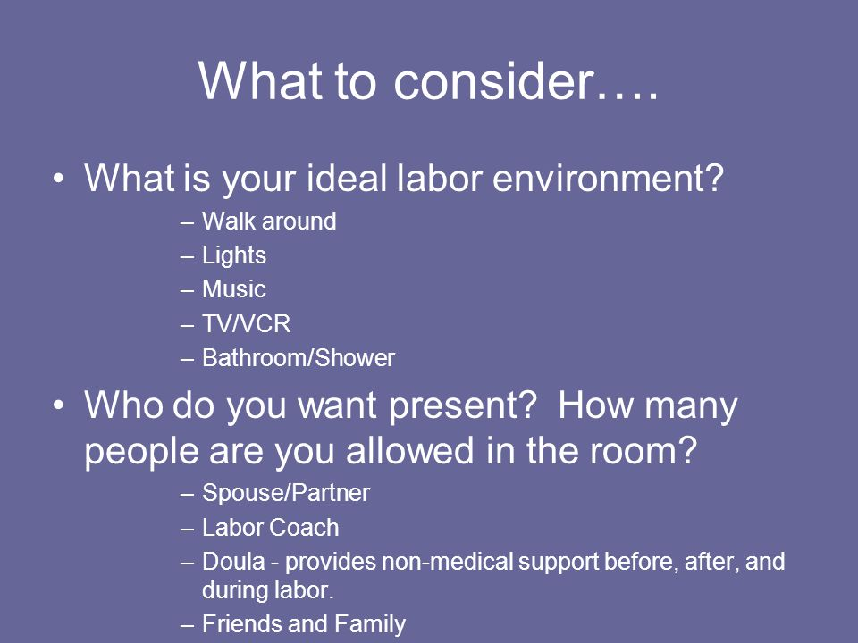 What to consider…. What is your ideal labor environment.
