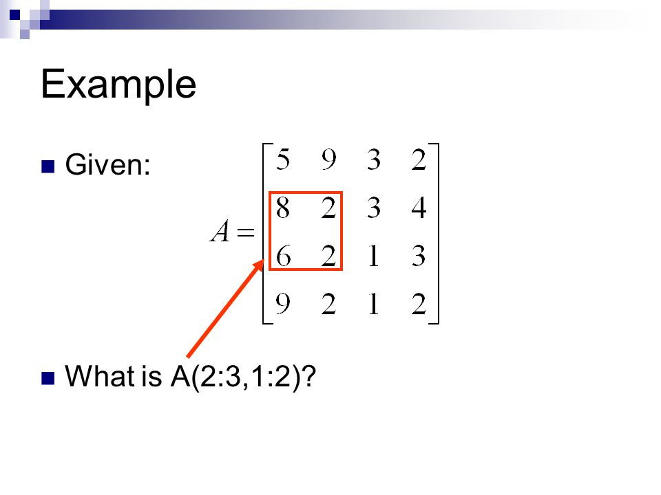 Example Given: What is A(2:3,1:2)